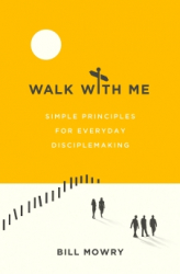 Walk With Me : Simple Principles for Everyday Disciplemaking